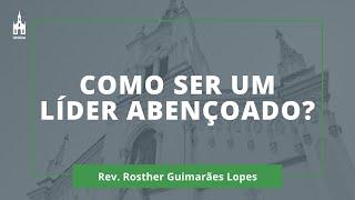 Como Ser Um Líder Abençoado? - Rev. Rosther Guimarães Lopes - Culto Matutino - 15/11/2020