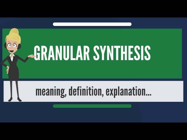What is GRANULAR SYNTHESIS? What does GRANULAR SYNTHESIS mean? GRANULAR SYNTHESIS meaning