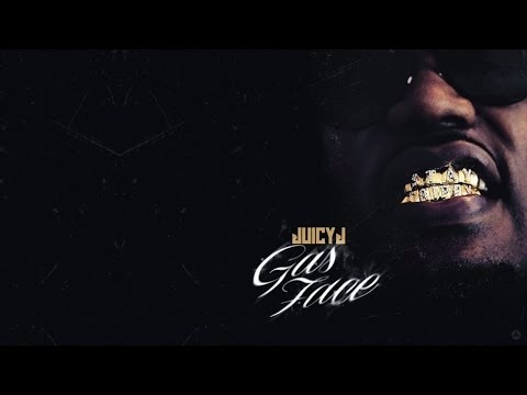 Juicy J - Gone Be There (Gas Face)
