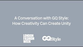 A Conversation with GQ Style: How Creativity can Create Unity