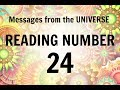 READING # 24 * YOUR MESSAGE FROM THE UNIVERSE