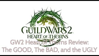 GW2 Heart of Thorns Review: The GOOD, the BAD, and the UGLY!!