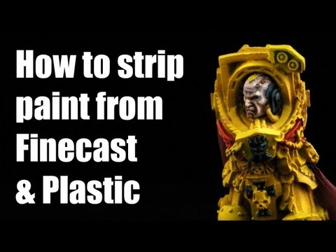 How to remove paint from Finecast miniatures? Strip paint from plastic models