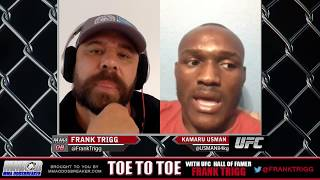 Frank Trigg talks with Kamaru Usman who is without an opponent for UFC 219