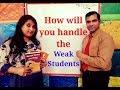 Teaching weak students : APS : Teacher Interview : How to handle weak students