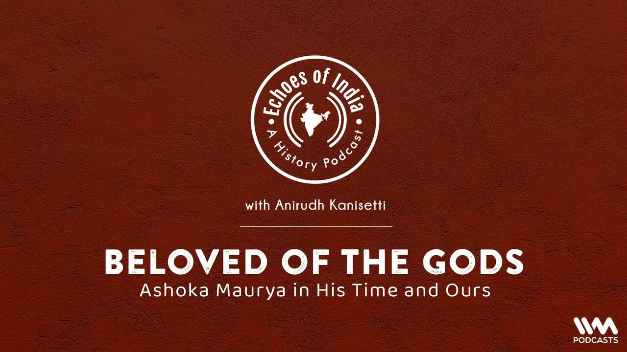 Download Echoes of India S03 E10: Beloved of the Gods: Ashoka Maurya in His Time and Ours