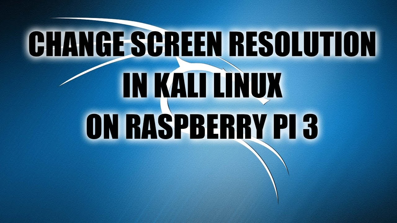 Change Screen Resolution in Kali Linux on Raspberry Pi 3 - Dephace