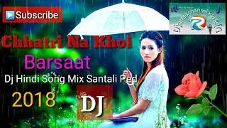 Chhatri Na Khol Barseet Me||Dj Hindi Song Mix Santali pad|| 2018