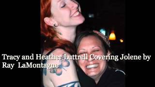 Tracy Bayles and Heather Luttrell - Ray LaMontagne Jolene Cover