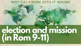 🔴 Why Calvinism Gets Romans 9 Wrong (Election and Mission)