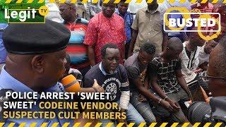 Nigeria News Today: Police Arrest 'Sweet Sweet' Codeine Vendor, Suspected Cult Members   Legit TV