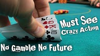 No Gamble No Future! MUST SEE CRAZY ACTION