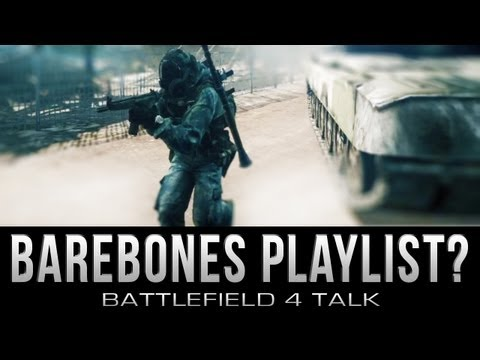 Battlefield 4 Talk: Barebones Playlist? (Battlefield 3 Gameplay)