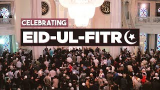 THIS IS HOW MUSLIMS CELEBRATE EID-UL-FITR
