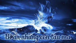 5 Con Tàu Ma Từng Lênh Đênh trên Biển | Khoa Học Huyền Bí