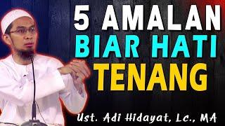 Download 5 Amalan Biar Hati Tenang   Ustad Adi Hidayat, Lc., MA