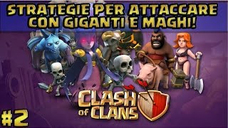 CLASH OF CLANS ITA - STRATEGIE PER ATTACCARE CON GIGANTI E MAGHI!