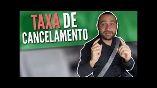 TAXA DE CANCELAMENTO
