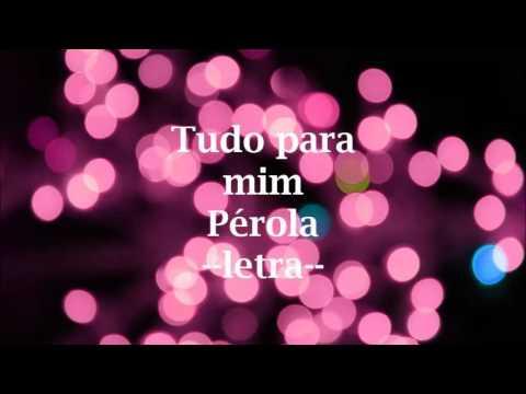 Tudo para mim-Pérola-Letra.