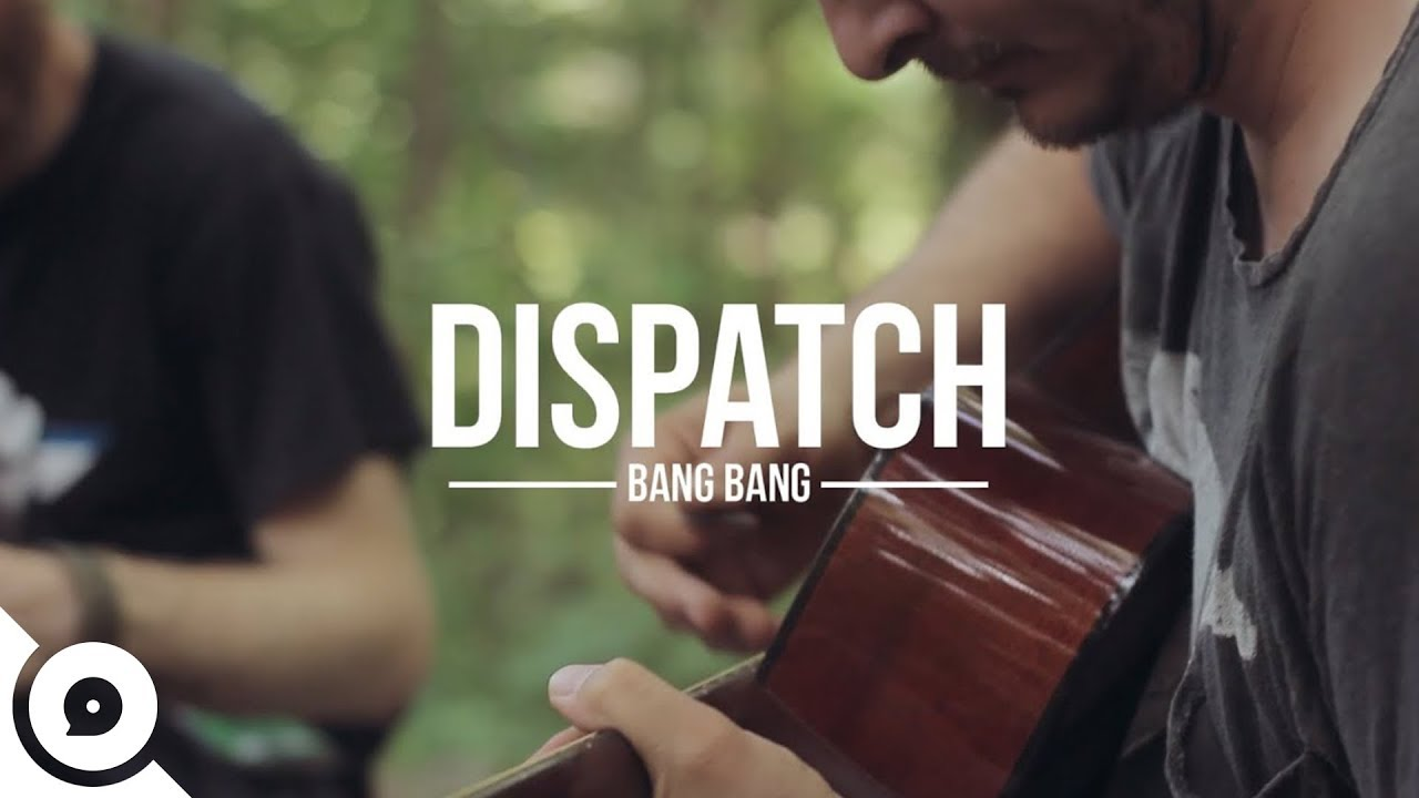 Download Dispatch - Bang Bang | OurVinyl Sessions
