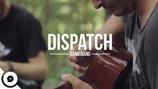 Video Dispatch - Bang Bang | OurVinyl Sessions download MP3, 3GP, MP4, WEBM, AVI, FLV Maret 2018