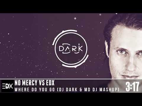No Mercy vs EDX - Where Do You Go (Dj Dark & MD Dj Mashup)