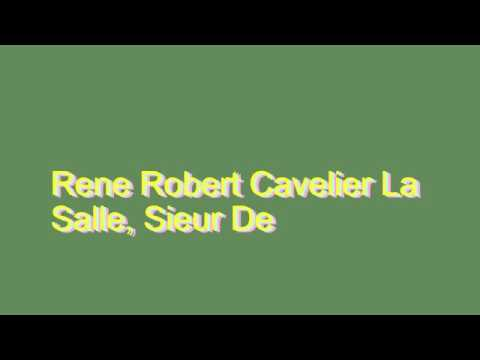 How to Pronounce Rene Robert Cavelier La Salle, Sieur De