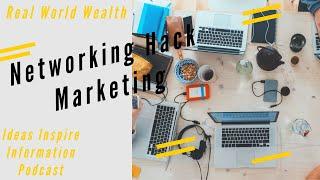 Networking Hacks & Marketing | Real World Wealth