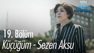 Küçüğüm - Sezen Aksu - Sen Anlat Karadeniz 19. Bölüm