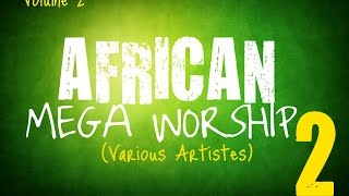 African Mega Worship (Volume 2) | 2016 | *Gospel Inspiration.TV*