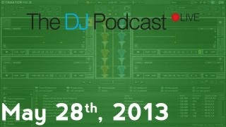 The DJ Podcast LIVE 004 - May 28, 2013