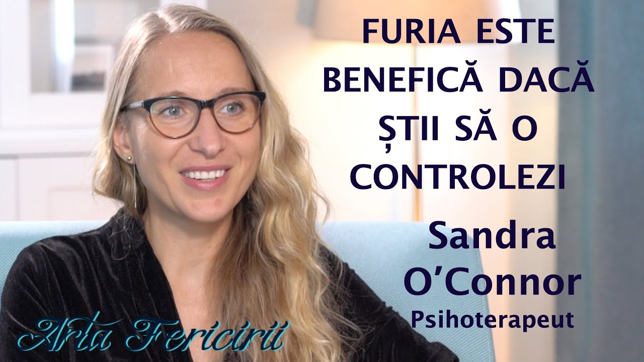 Arta Fericirii - Furia este benefica daca stii sa o controlezi, Sandra O'Connor