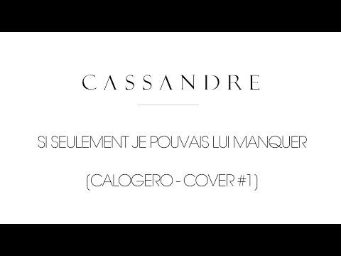 Cassandre - Si seulement je pouvais lui manquer [CALOGERO - COVER #1]