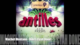 Machel Montano - Vibes Cyah Done [TRINI SOCA 2011/2012][Antilles Riddim]