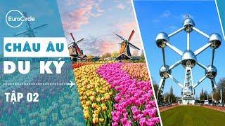 Châu Âu Du Ký  - Tập 2: Khám Phá Hà Lan, Bỉ - EuroCircle - Du Lịch Châu Âu Linh Hoạt