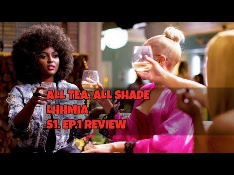 ALL TEA, ALL SHADE | LHHMIA S1. EP.1 REVIEW
