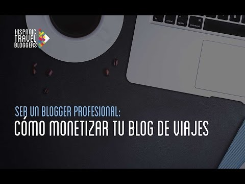 "Ser un blogger profesional: ""Cómo monetizar tu blog de viajes""."