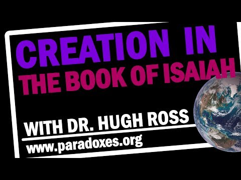Hugh Ross — Creation in The Book of Isaiah (Part 1)