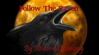 Follow the Raven By Admiral Cloudberg