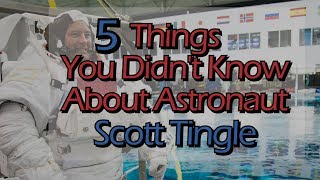 5 Things You Didnt Know About Astronaut Scott Tingle