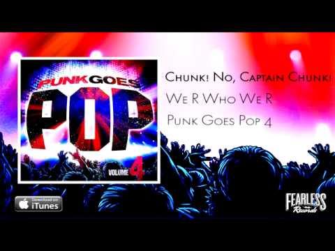 Chunk! No, Captain Chunk! - We R Who We R (Punk Goes Pop 4)