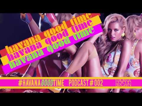 HavanaGoodTime 002 - Havana Brown Mix (NEW MIX SERIES)