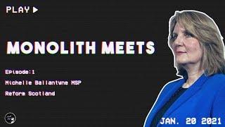 Monolith Meets Michelle Ballantyne MSP