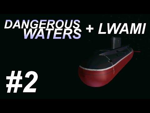 Dangerous Waters + LWAMI: First Salvo (2/3) - Kilo  