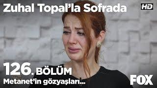Metanet'in gözyaşları... Zuhal Topal'la Sofrada 126. Bölüm