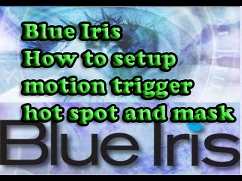 Blue Iris how to set motion trigger, hot spot and mask