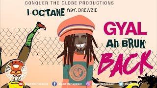 I-Octane - Gyal Ah Bruk Back (feat Drewzie)November 2018