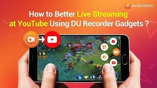 How to Better Live Stream on YouTube Using DU Recorder Live Tools