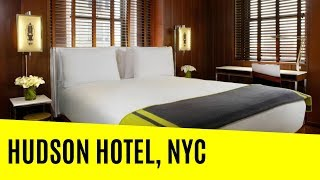 ROOM TOUR: HUDSON HOTEL, NYC | AFFORDABLE CITY HOTEL!