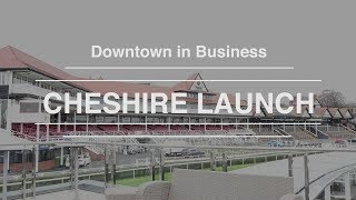 Downtown in Business Cheshire // Launch